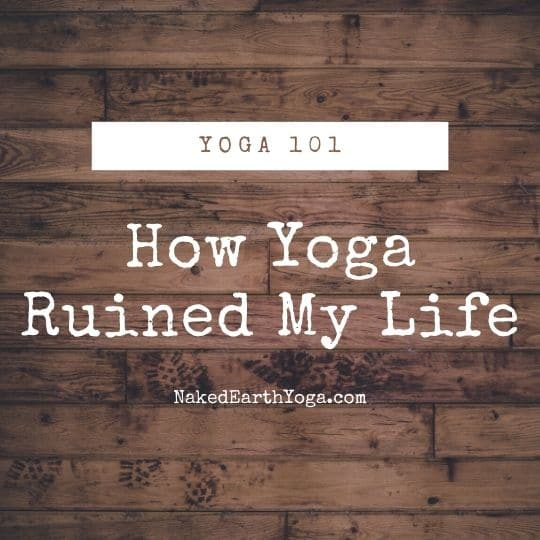 how practicing yoga ruined my life